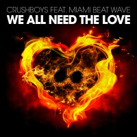 CRUSHBOYS – We All Need The Love (feat. Miami Beat Wave)