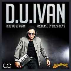 D.U.Ivan – Here We Go Again (produced by CRUSHBOYS)